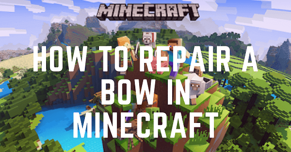 How To Repair A Bow In Minecraft With A Grindstone, Crafting Table And Anvil